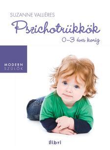 VALLIÉRES, SUZANNE - PSZICHOTRÜKKÖK - 0-3 ÉVES KORIG