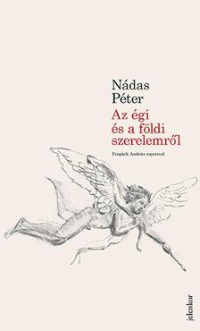 Nádas Péter - Az égi és a földi szerelemről - Forgách András rajzaival