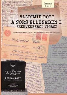 Vladimir Rott - A sors ellenében I. Szenvedésből vigasz