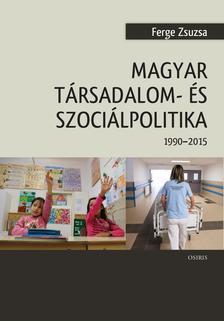 Ferge Zsuzsa - Magyar társadalom- és szociálpolitika (1990- 2015)