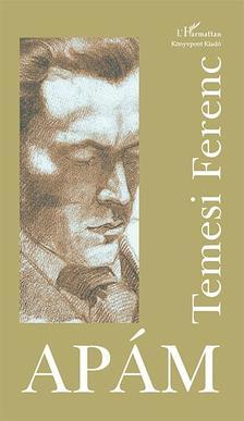 Temesi Ferenc - Apám (2. kiadás, puhafedeles változat)
