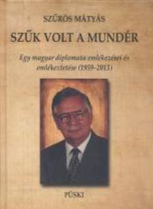 Szűrös Mátyás - Szűk volt a mundér - Egy magyar diplomata emlékezései és emlékeztetése (1959-2013)