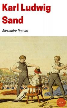 Alexandre DUMAS - Karl Ludwig Sand [eKönyv: epub, mobi]