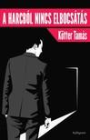 Kötter Tamás - A harcból nincs elbocsátás [eKönyv: epub, mobi]<!--span style='font-size:10px;'>(G)</span-->