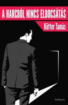 Kötter Tamás - A harcból nincs elbocsátás [eKönyv: epub, mobi]