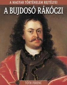 Tóth Ferenc - A bujdosó Rákóczi - A magyar történelem rejtélyei