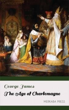 James George - The Age of Charlemagne [eKönyv: epub, mobi]