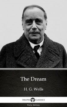 Delphi Classics H. G. Wells, - The Dream by H. G. Wells (Illustrated) [eKönyv: epub, mobi]