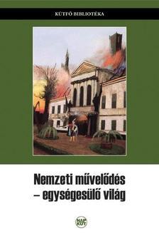 Szegedy-Maszák Mihály (szerk.) - Nemzeti művelődés - egységesülő világ