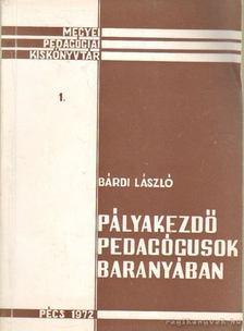 Bárdi László - Pályakezdő pedagógusok Baranyában [antikvár]