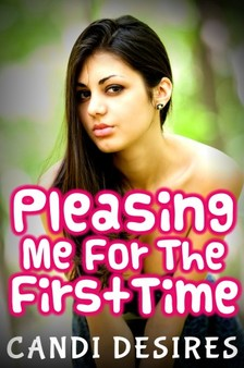 Desires Candi - Pleasing Me For The First Time [eKönyv: epub, mobi]
