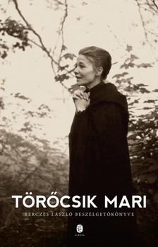 Bérczes László - Törőcsik Mari - Bérczes László beszélgetőkönyve [eKönyv: epub, mobi]