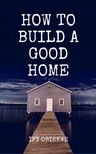Obiekwe Ify - How To Build A Good Home [eKönyv: epub,  mobi]