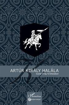 ISMERETLEN SZERZŐ - Artúr király halála
