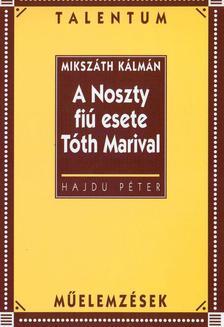 MIKSZÁTH KÁLMÁN - A Noszty fiú esete Tóth Marival - Talentum műelemzések