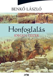 Benkő László - Honfoglalás II. - Idegen tüzek