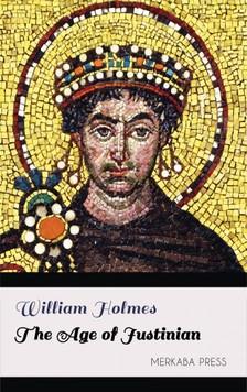 Holmes William - The Age of Justinian [eKönyv: epub, mobi]