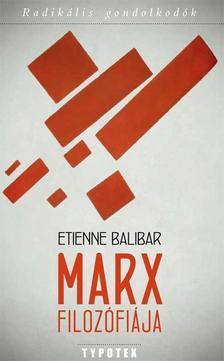 Étienne Balibar - Marx filozófiája