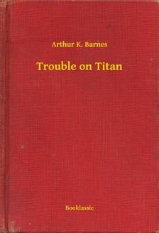 Barnes Arthur K. - Trouble on Titan [eKönyv: epub, mobi]