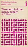 Bain, A. D. - The Control of the Money Supply [antikvár]