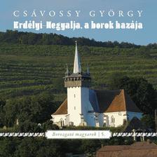 Csávossy György - Erdélyi-hegyalja, a borok hazája