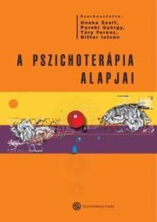 Szerk.: Unoka Zsolt, Purebl György, Túry Ferenc, Bitter István - A pszichoterápia alapjai