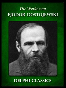 Fjodor Mihajlovics Dosztojevszkij - Die Werke von Fjodor Dostojewski (Illustrierte) [eKönyv: epub, mobi]