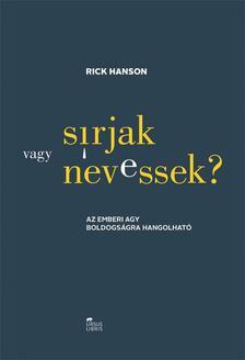 Rick Hanson - Sírjak vagy nevessek? - Az emberi agy boldogságra hangolható
