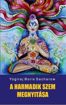 Yogiraj Boris Sacharow - A harmadik szem megnyitása