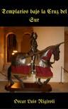 Rigiroli Oscar Luis - Templarios bajo la Cruz del Sur [eKönyv: epub,  mobi]