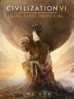 Yuw The - Civilization VI Game Guide Unofficial [eKönyv: epub,  mobi]