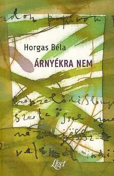 Horgas Béla - ÁRNYÉKRA NEM