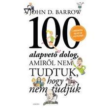 John D. Barrow - 100 alapvető dolog, amiről nem tudtuk, hogy nem tudjuk