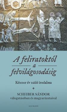 Scheiber Sándor - A feliratoktól a felvilágosodásig - kétezer év zsidó irodalma