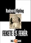 Rudyard Kipling - Fekete és fehér [eKönyv: epub, mobi]<!--span style='font-size:10px;'>(G)</span-->