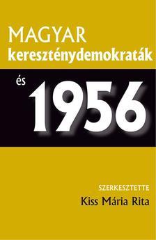 Kiss Mária Rita (szerk.) - Magyar kereszténydemokraták és 1956