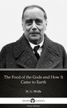 Delphi Classics H. G. Wells, - The Food of the Gods and How It Came to Earth by H. G. Wells (Illustrated) [eKönyv: epub, mobi]