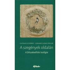Gustavo Gutiérrez-Gerhard Ludwig Müller - A szegények oldalán - A felszabadítás teológiája
