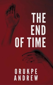 Andrew Orukpe - The End of Time [eKönyv: epub, mobi]