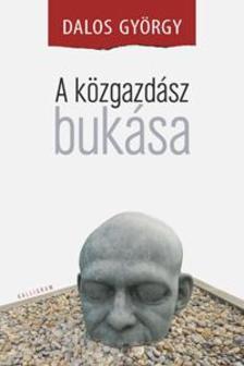 Dalos György - A KÖZGAZDÁSZ BUKÁSA
