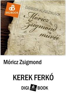 MÓRICZ ZSIGMOND - Kerek Ferkó [eKönyv: epub, mobi]