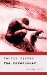 Kahlil Gibran - The Forerunner - His Parables and Poems [eKönyv: epub,  mobi]