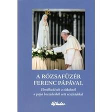 Alessandro Saraco - A rózsafüzér Ferenc pápával