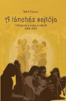 Sebő Ferenc - A TÁNCHÁZ SAJTÓJA - VÁLOGATÁS A KORAI ÉVEKBŐL 1968-1992