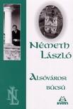 Németh László - ALSÓVÁROSI BÚCSÚ