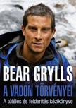 Bear Grylls - A vadon törvényei - A túlélés és felderítés kézikönyve