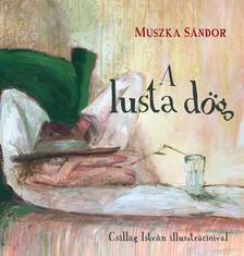 Muszka Sándor - A lusta dög - ÜKH 2017