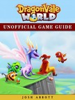 Abbott Josh - Dragonvale World Unofficial Game Guide [eKönyv: epub,  mobi]