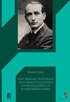 Gömbös Gyula - EGY MAGYAR VEZÉRKARI TISZT BÍRÁLÓ FELJEGYZÉSEI A FORRADALOMRÓL ÉS ELLENFORRADALOMRÓL ***