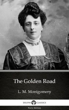 Delphi Classics L. M. Montgomery, - The Golden Road by L. M. Montgomery (Illustrated) [eKönyv: epub, mobi]